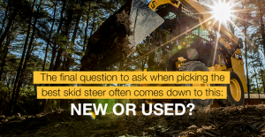 The final question to ask when picking the best skid steer often comes down to this: new or used?
